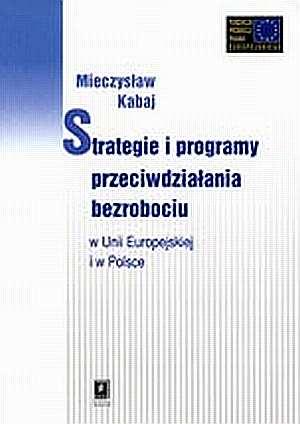 Strategie i programy przeciwdzia�ania bezrobociu w Unii Europejskiej i w Polsce