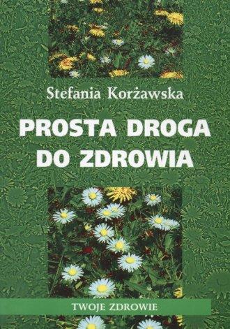 Prosta droga do zdrowia - Stefania Kor�awska