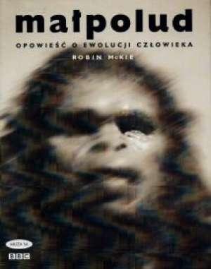 Ma�polud. Opowie�� o ewolucji cz�owieka - Robin McKie