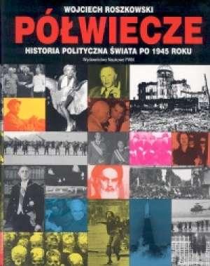 P�wiecze. Historia polityczna �wiata po 1945 roku