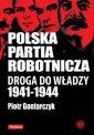 Polska Partia Robotnicza. Droga do w�adzy 1941-1944