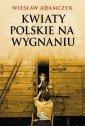 Kwiaty polskie na wygnaniu - Wies�aw Adamczyk