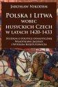 Polska i Litwa wobec husyckich Czech w latach 1420 1433 - Nikodem Jaros�aw