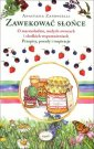 Zawekowa� s�o�ce. Historie o marmoladzie, ma�ych owocach i s�odkich wspomnieniach - Anastasia Zanoncelli