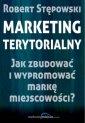 Marketing terytorialny. Jak zbudowa� i wypromowa� mark� miejscowo�ci?